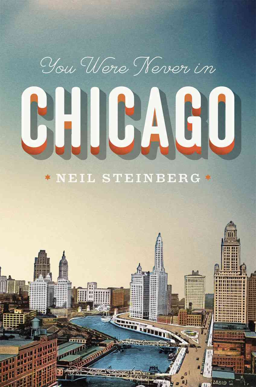 You Were Never in Chicago By Steinberg, Neil